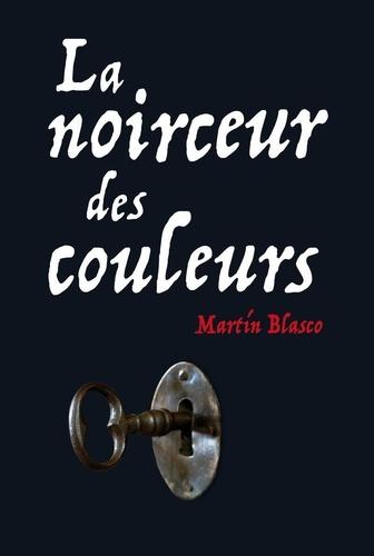 Martin Blasco - La noirceur des couleurs.