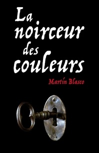 Amazon uk gratuit kindle books à télécharger La noirceur des couleurs par Martin Blasco DJVU MOBI PDF