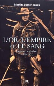 Martin Bossenbroek - L'or, l'empire et le sang - La guerre des Boers (1899-1902).