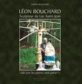 Martin Bouchard - Léon Bouchard, sculpteur du Lac Saint-Jean - Un jour les pierres vont parler.