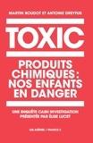 Martin Boudot et Antoine Dreyfus - Toxic - Produits chimiques : nos enfants en danger.