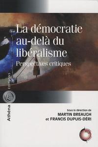 Martin Breaugh et Francis Dupuis-Déri - La démocratie au-delà du libéralisme - Perspectives critiques.
