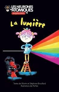 Martin Brouillard - Les Neurones Atomiques explore  : Les Neurones Atomiques explorent la lumière.