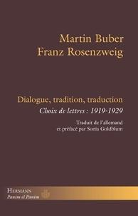 Martin Buber et Franz Rosenzweig - Dialogue, tradition, traduction - Choix de lettres : 1919-1929.