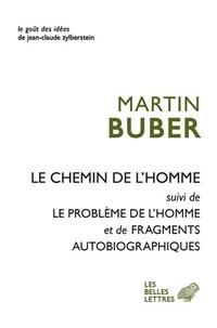Martin Buber - Le chemin de l'homme ; Le problème de l'homme ; Fragments autobiographiques.