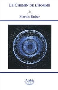 Martin Buber - Le chemin de l'homme - D'après la doctrine hassidique.