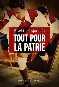Martín Caparrós - Tout pour la patrie.
