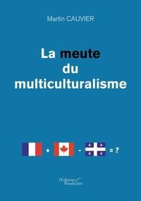 Martin Cauvier - La meute du multiculturalisme.