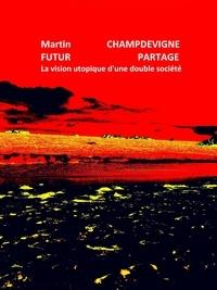 Martin CHAMPDEVIGNE - Futur partagé.