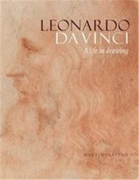 Martin Clayton - Leonardo da Vinci - A life in drawing.