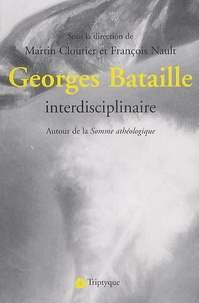 Martin Cloutier et François Nault - Georges Bataille interdisciplinaire - Autour de la Somme athéologique.