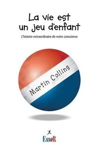 Martin Collins - La vie est un jeu d'enfant.