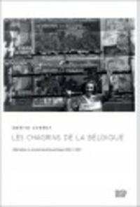 Martin Conway - Les chagrins de la Belgique - Libération et reconstruction politique 1944-1947.