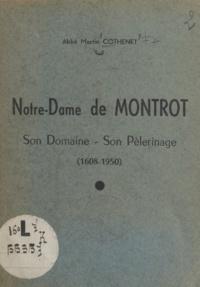 Martin Cothenet - Notre-Dame de Montrot - Son domaine, son pèlerinage, 1608-1950.