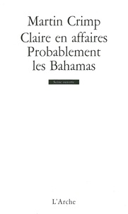 Martin Crimp - Claire en affaires / Probablement les Bahamas.