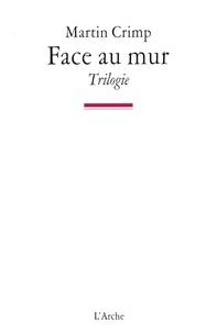 Martin Crimp - Face au mur ; Tout va mieux ; Ciel bleu ciel - Trilogie.