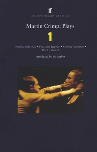 Martin Crimp - Plays One - Dealing with Claire ; Getting Attention ; Play with Repeats ; The Treatment.