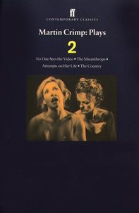 Martin Crimp - Plays Two - No Sees the Video ; The Misanthrope ; Attempts on Her Life ; The Country.