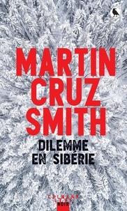 Martin Cruz Smith - Dilemme en Sibérie.