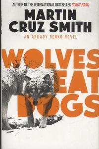 Martin Cruz Smith - Wolves Eat Dogs.