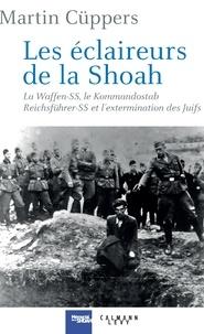 Martin Cüppers - Les éclaireurs de la Shoah - La Waffen-SS, le Kommandostab Reichführer-SS et l'extermination des Juifs 1939-1945.