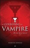 Martin Daneau - La couronne du vampire Tome 2 : Un roi sans reine.