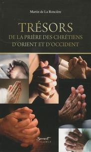 Martin de La Roncière - Trésors de la prière des chrétiens d'Orient et d'Occident.