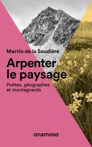Martin de La Soudière - Arpenter le paysage - Poètes, géographes et montagnards.