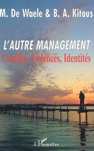Martin De Waele et Bernhard Kitous - L'autre management - Conflits, Violences, Identités.