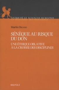 Sénèque au risque du don- Une éthique oblative à la croisée des disciplines - Martin Degand |
