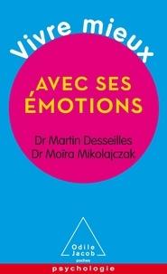 Martin Desseilles et Moïra Mikolajczak - Vivre mieux avec ses émotions.