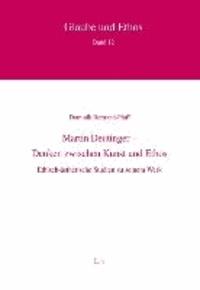 Martin Deutinger - Denken zwischen Kunst und Ethos - Ethisch-ästhetische Studien zu seinem Werk.