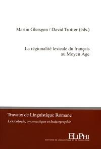 Martin-Dietrich Glessgen et David Trotter - La régionalité lexicale du français au Moyen Age - Volume thématique issu du colloque de Zurich (7-8 sept. 2015), organisé sous le patronage de la Société de Linguistique Romane.