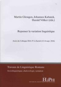 Martin-Dietrich Glessgen et Johannes Kabatek - Repenser la variation linguistique - Actes du Colloque DIA IV à Zurich (12-14 sept. 2016).