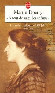 Martin Doerry - A tout de suite, les enfants - Le destin tragique de Lilli Jahn, 1900-1944.