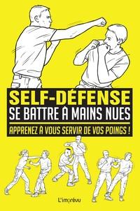 Martin Dougherty - Se battre à mains nues - Apprenez à vous servir de vos poings !.