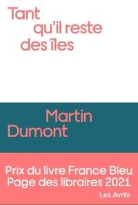 Martin Dumont - Tant qu'il reste des îles.
