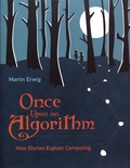 Martin Erwig - Once Upon an Algorithm - How Stories Explain Computing.