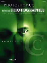 Photoshop CC pour les photographes- Manuel de fomation pour les professionnels de l'image - Martin Evening pdf epub