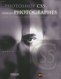Martin Evening - Photoshop CS5 pour les photographes - Manuel de formation pour les professionnels de l'image. 1 DVD