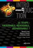 Martin Fink et Michel Le Bellac - Le temps : mesurable, réversible, insaisissable ?.