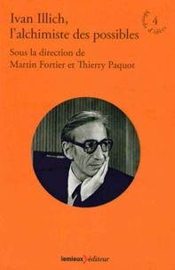 Martin Fortier et Thierry Paquot - Ivan Illich, l'alchimiste des possibles.
