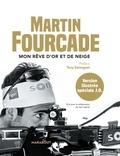 Martin Fourcade - Martin Fourcade, mon rêve d'or et de neige.