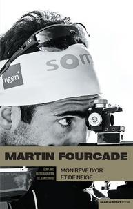Martin Fourcade - Mon rêve d'or et de neige.