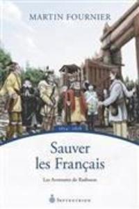 Martin Fournier - Les aventures de Radisson - Tome 2, Sauver les Français.