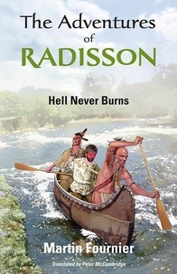 Martin Fournier et Peter McCambridge - The Adventures of Radisson 1 - Hell Never Burns.