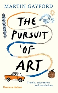 Martin Gayford - The pursuit of art travels - Encounters and revelations.