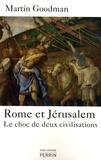 Martin Goodman - Rome et Jérusalem - Le choc de deux civilisations.