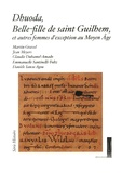 Martin Gravel et Jean Meyers - Dhuoda, belle-fille de saint Guilhem, et autres femmes d'exception au Moyen Age.