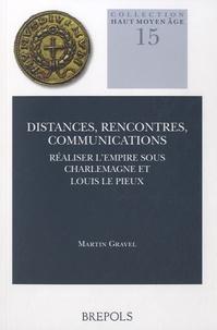 Martin Gravel - Distances, rencontres, communications - Réaliser l'Empire sous Charlemagne et Louis le Pieux.